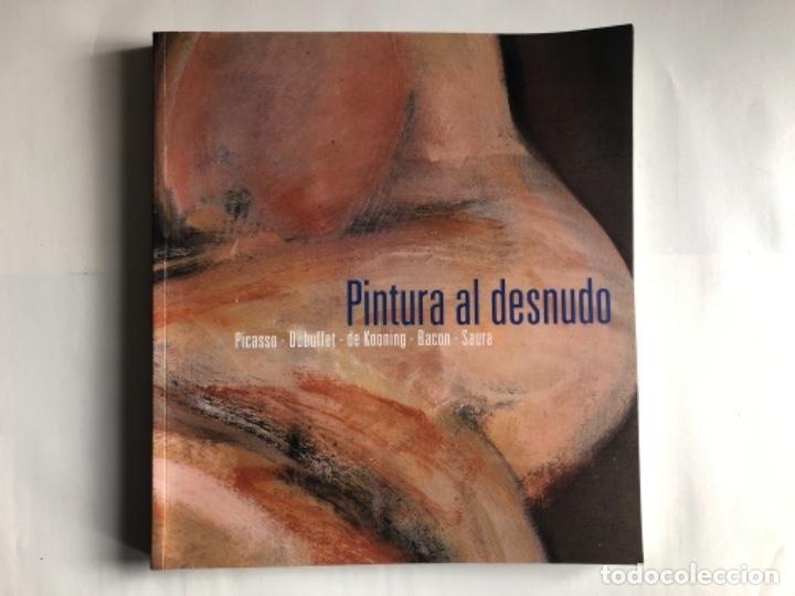 PINTURA AL DESNUDO: PICASSO, DUBUFFET, DE KOONING, BACON Y SAURA. ED. MUSEO BELLAS ARTES BILBAO Y FU (Libros de Segunda Mano - Bellas artes, ocio y coleccionismo - Pintura)