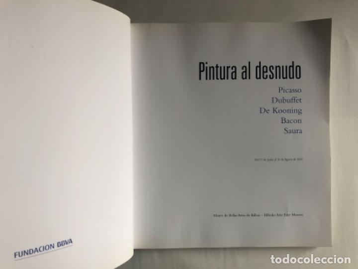 Libros de segunda mano: PINTURA AL DESNUDO: PICASSO, DUBUFFET, DE KOONING, BACON Y SAURA. ED. MUSEO BELLAS ARTES BILBAO Y FU - Foto 2 - 125421671