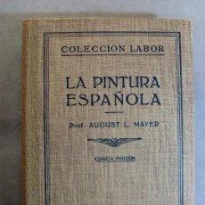 Libros de segunda mano: LA PINTURA ESPAÑOLA / AUGUST L. MAYER / 4ª EDICIÓN 1949. LABOR. Lote 125974327