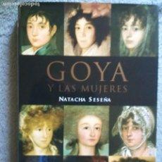 Libros de segunda mano: GOYA Y LAS MUJERES - NATACHA SESEÑA - EDITORIAL TAURUS, 2004.. Lote 126065907