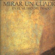 Libros de segunda mano: MIRAR UN CUADRO EN EL MUSEO DEL PRADO. LUNWERG 1991. TAPA DURA . NUEVO. Lote 126278863