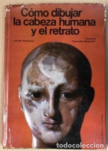 COMO DIBUJAR LA CABEZA HUMANA Y EL RETRATO - JOSÉ M° PARRAMÓN - 88 PÁGINAS (1965) (Libros de Segunda Mano - Bellas artes, ocio y coleccionismo - Pintura)