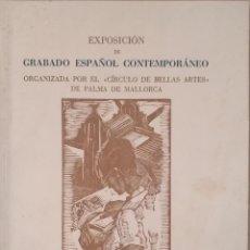 Libros de segunda mano: GRABADO ESPAÑOL CONTEMPORÁNEO. D.G. DE BELLAS ARTES. PALMA DE MALLORCA 1946. Lote 126371811