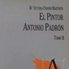 Libros de segunda mano: MARIA VICTORIA PADRÓN MARTINON.EL PINTOR ANTONIO PADRÓN. TOMO II.LAS PALMAS.CANARIAS. Lote 126455844