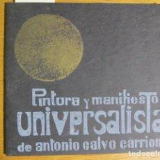Libros de segunda mano: PINTURA I MANIFIESTO UNIVERSALISTA DE ANTONIO CALVO CARRIÓN. PALMA DE MALLORCA, 1963. Lote 126494251