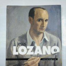Libros de segunda mano: JESÚS LOZANO. ANTOLÓGICA. CATÁLOGO DE LA EXPOSICIÓN CELEBRADA EN LOGROÑO. TDK97. Lote 126588779