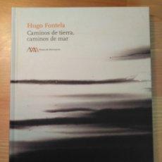 Libros de segunda mano: CAMINOS DE TIERRA, CAMINOS DE MAR. HUGO FONTELA. MUSEU DE MONTSERRAT, 2011. Lote 127447907