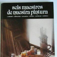 Libros de segunda mano: SEIS MAESTROS DE NUESTRA PINTURA PINAZO SOROLLA. Lote 127784475
