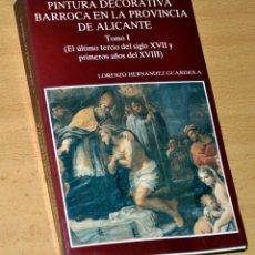 Libros de segunda mano: PINTURA DECORATIVA BARROCA EN LA PROVINCIA DE ALICANTE - TOMO 1 - DE LORENZO HERNÁNDEZ - AÑO 1990. Lote 128864335