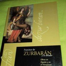 Libros de segunda mano: FRANCISCO DE ZURBARÁN Y SU OBRADOR. OBRAS EN ESPAÑA Y EN EL VIRREYNATO DEL PERÚ. 2001.. Lote 128879739