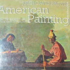 Libros de segunda mano: PINTURA AMERICANA- AMERICAN PAINTING, FROM ITS BEGINNINGS TO THE ARMORY SHOW - JULES DAVID PROWN- . Lote 130333062