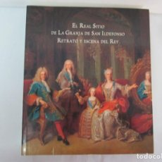 Libros de segunda mano: EL REAL SITIO DE LA GRANJA SAN ILDEFONSO. RETRATO Y ESCENA DEL REY. PATRIMONIO NACIONAL. 2000.. Lote 132084514