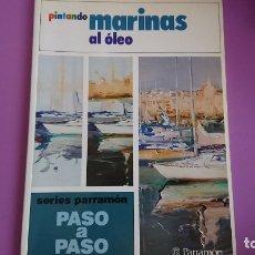 Libros de segunda mano: PINTANDO MARINAS AL ÓLEO PASO A PASO SERIES PARRAMÓN. Lote 132420510