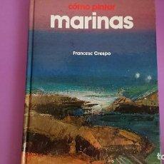 Libros de segunda mano: CÓMO PINTAR MARINAS FRANCESC CRESPO PARRAMÓN 1987. Lote 250031680
