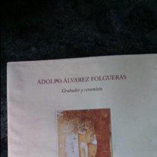 Libros de segunda mano: ADOLFO ALVAREZ FOLGUERAS. GRABADOR Y CERAMISTA. OVIEDO 1977. Lote 132466622