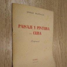 Libros de segunda mano: PAISAJE Y PINTURA EN CUBA (CONFERENCIA). JORGE MAÑACH. MADRID. 1957. Lote 133593858