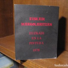 Libros de segunda mano: EUSKADI EN LA PINTURA 1978, EJMPLAR NUMERADO, PINTORES VASCOS, PROA ARTE DE BILBAO RARO OFERTA. Lote 135412722