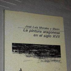 Libros de segunda mano: LA PINTURA ARAGONESA EN EL SIGLO XVII. JOSÉ LUIS MORALES Y MARÍN. GUARA EDITORIAL, 1980.. Lote 135839830