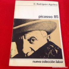 Libros de segunda mano: PICASSO 85, DE C. RODRÍGUEZ AGUILERA, COL. LABOR, 1968, 206 PÁGINAS, EN RUSTICA CON SOLAPAS.. Lote 136205682