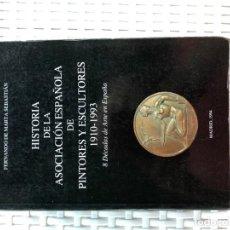 Libros de segunda mano: HISTORIA DE LA ASOCIACIÓN ESPAÑOLA DE PINTORES Y ESCULTORES 1910-1993 FERNANDO DE MARTA SEBASTIÁN. Lote 136264834