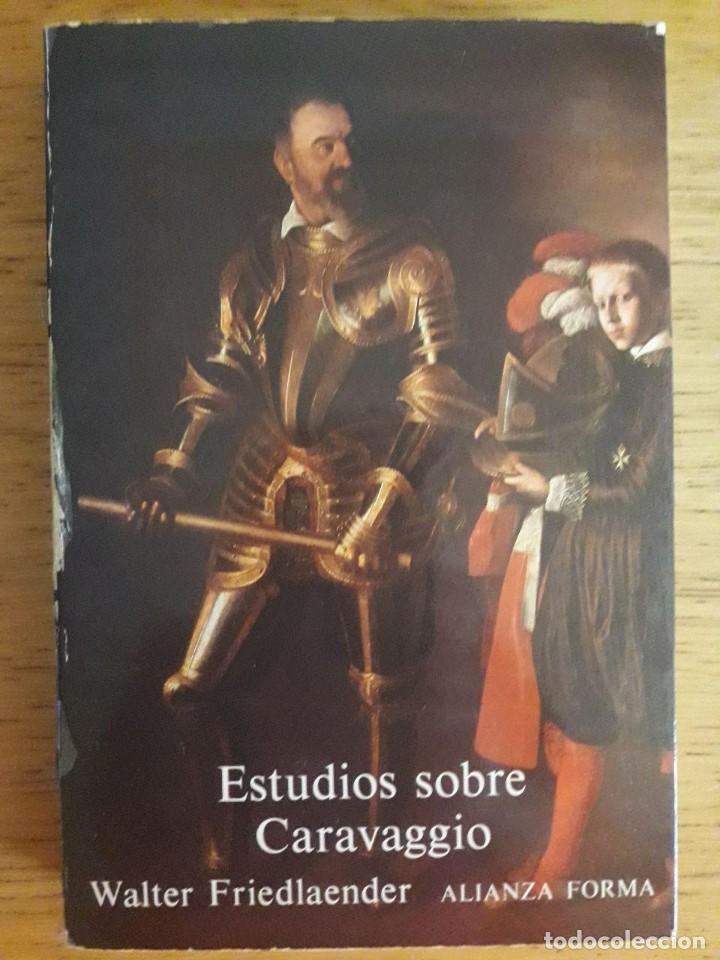 ESTUDIOS SOBRE CARAVAGGIO / WALTER FRIEDLAENDER / EDI. ALIANZA FORMA / 1982 (Libros de Segunda Mano - Bellas artes, ocio y coleccionismo - Pintura)