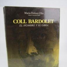 Libros de segunda mano: COLL BARDOLET, EL HOMBRE Y SU OBRA, MARIA DOLORS OLIU, 1986, CON DEDICATORIA, BARCELONA. 24,5X32,5CM. Lote 139078098