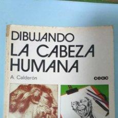 Libros de segunda mano: DIBUJANDO LA CABEZA HUMANA. A. CALDERON. CEAC. Lote 139417353