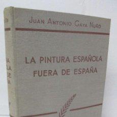 Libros de segunda mano: LA PINTURA ESPAÑOLA FUERA DE ESPAÑA. JUAN ANTONIO GAYA NUÑO. ESPASA CALPE 1958.. Lote 139820446