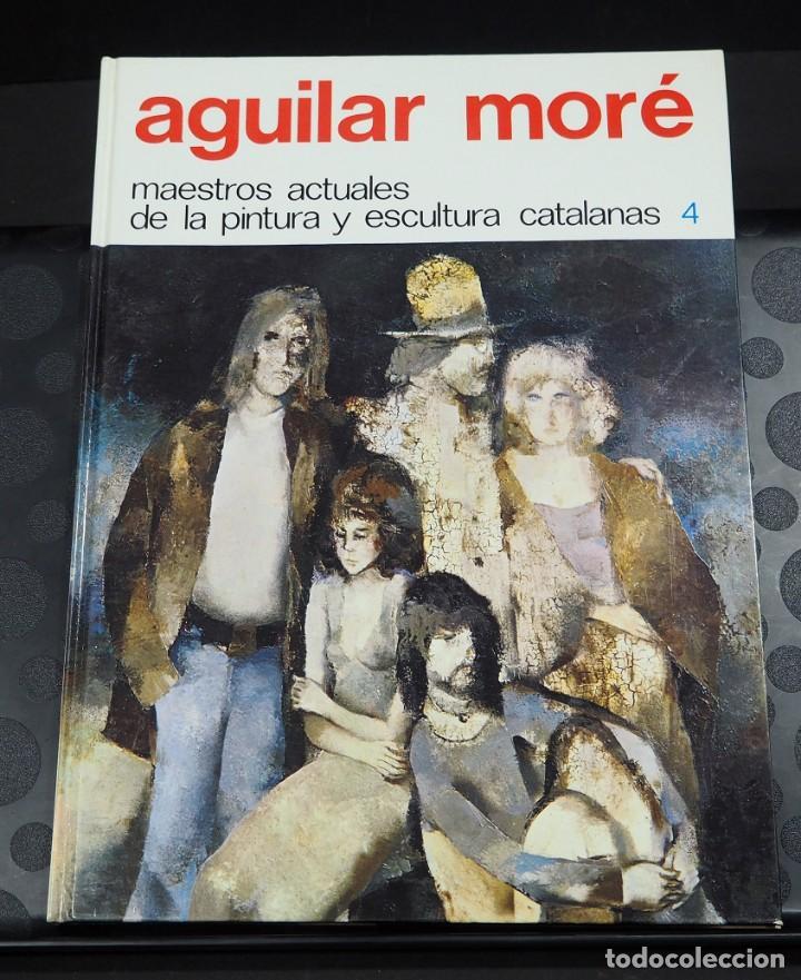 AGUILAR MORÉ. MAESTROS ACTUALES DE LA PINTURA Y ESCULTURA CATALANAS 4. 1974 (Libros de Segunda Mano - Bellas artes, ocio y coleccionismo - Pintura)