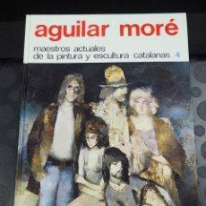 Libros de segunda mano: AGUILAR MORÉ. MAESTROS ACTUALES DE LA PINTURA Y ESCULTURA CATALANAS 4. 1974. Lote 139894790
