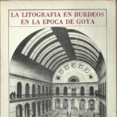 Libros de segunda mano: LA LITOGRAFÍA EN BURDEOS EN LA ÉPOCA DE GOYA, ZARAGOZA - BURDEOS 1983, 127 PÁGINAS. Lote 140193050