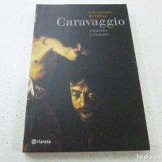 Libros de segunda mano: LUIS ANTONIO DE VILLENA: CARAVAGGIO, EXQUISITO Y VIOLENTO (PLANETA, 2000)-CCC 4. Lote 140211598