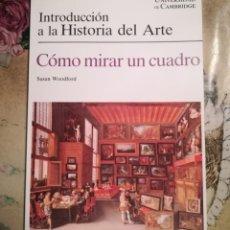Libros de segunda mano: INTRODUCCIÓN A LA HISTORIA DEL ARTE. CÓMO MIRAR UN CUADRO - SUSAN WOODFORD - UNIVERSIDAD CAMBRIDGE. Lote 140216142