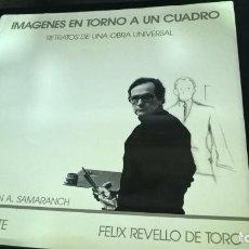 Libros de segunda mano: IMAGENES EN TORNO A UN CUADRO: RETRATOS DE UNA OBRA UNIVERSAL.JOAN IRIARTE Y FELIX REVELLO DE TORO. . Lote 140222826