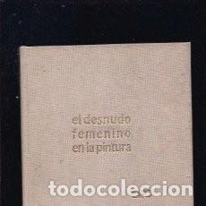 Libros de segunda mano: DESNUDO FEMENINO EN LA PINTURA - EL - APARICIO, OCTAVIO (ESTUDIO BIOGRAFICO Y CRITICO). Lote 141144262