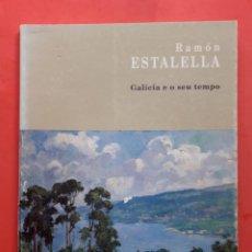 Libros de segunda mano: GALICIA E O SEU TEMPO. RAMÓN ESTALELLA.. Lote 141531978