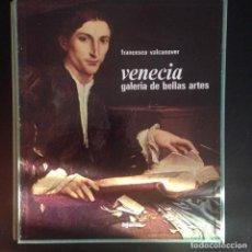 Libros de segunda mano: VENECIA GALERIA DE BELLAS ARTES - FRANCESCO VALCANOVER - ED AGUILAR. Lote 141681226