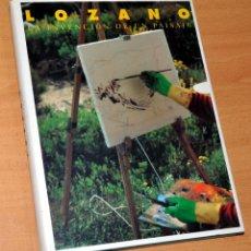 Libros de segunda mano: FRANCISCO LOZANO - LA INVENCIÓN DE UN PAISAJE - EDITA: GENERALITAT VALENCIANA - AÑO 1993. Lote 141889962