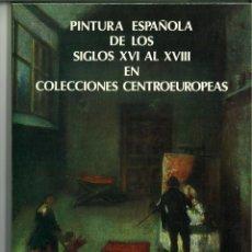 Libros de segunda mano: PINTURA ESPAÑOLA DE LOS SIGLOS XVI AL XVIII EN COLECCIONES CENTROEROPEAS. MINISTERIO DE CULTURA.. Lote 141943282