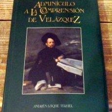 Libros de segunda mano: LUQUE TERUEL, ANDRÉS. ADMINÍCULO A LA COMPRENSIÓN DE VELÁZQUEZ. Lote 143623534