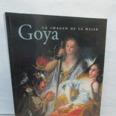 Libros de segunda mano: LA IMAGEN DE LA MUJER. GOYA. FRANCISCO CALVO SERRALLER. MUSEO DEL PRADO. 2001.. Lote 143674658