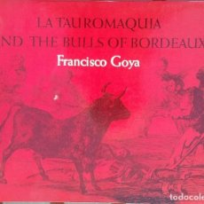 Libros de segunda mano: LA TAUROMAQUIA AND THE BULLS OF BORDEAUX. FRANCISCO GOYA. Lote 144211930