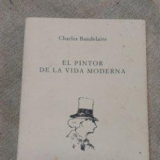 Libros de segunda mano: EL PINTOR DE LA VIDA MODERNA, CHARLES BAUDELAIRE- COLECCIÓN DE ARQUITECTURA N° 30, 2004.. Lote 144442974
