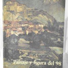 Libros de segunda mano: PAISAJE Y FIGURA DEL 98. CATÁLOGO EXPOSICIÓN DE PINTURA. Lote 145093790