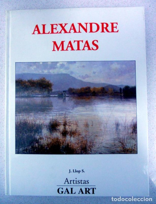 ALEXANDRE MATAS, ARTISTAS GAL ART, J. LLOP, ARTE, OLEO. (Libros de Segunda Mano - Bellas artes, ocio y coleccionismo - Pintura)