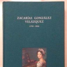 Libros de segunda mano: ZACARÍAS GONZÁLEZ VELÁZQUEZ. 1763-1834. BERTHA NÚÑEZ. FUNDACIÓN ARTE HISPÁNICO. NUMERADO!!. Lote 171651964