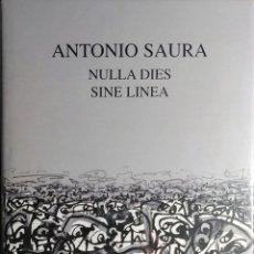 Libros de segunda mano: ANTONIO SAURA : NULLA DIES SINE LINEA. GENÈVE : PATRICK KRAMER, 1999.. Lote 145864642