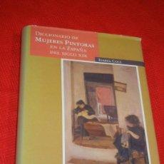 Libros de segunda mano: DICCIONARIO DE MUJERES PINTORAS EN LA ESPAÑA DEL SIGLO XIX. DE ISABEL COLL MIRABENT. 2001. Lote 146216402