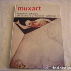 Libros de segunda mano: MUXART - MAESTROS ACTUALES DE LA PINTURA Y ESCULTURA CATALANAS - 1974. Lote 147911226