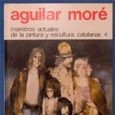 Libros de segunda mano: RAMÓN AGUILAR MORÉ (MAESTROS ACTUALES DE LA PINTURA Y ESCULTURA CATALANAS). Lote 147911874